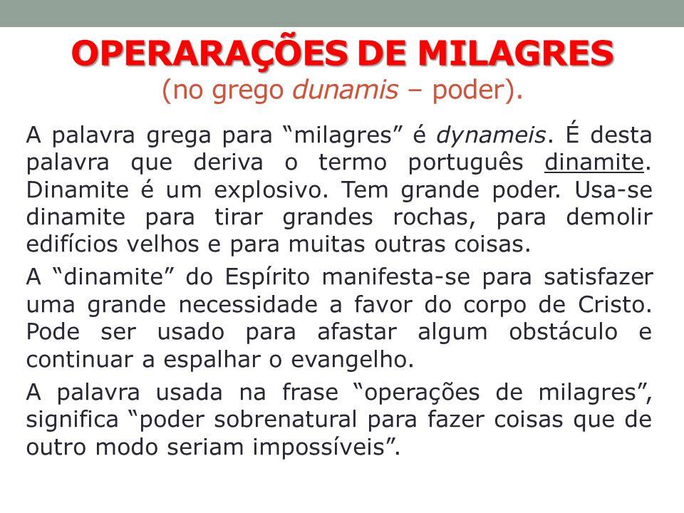 OPERARAÇÕES DE MILAGRES OPERARAÇÕES DE MILAGRES (no grego dunamis – poder). A palavra grega para milagres é dynameis. É desta palavra que deriva o ter