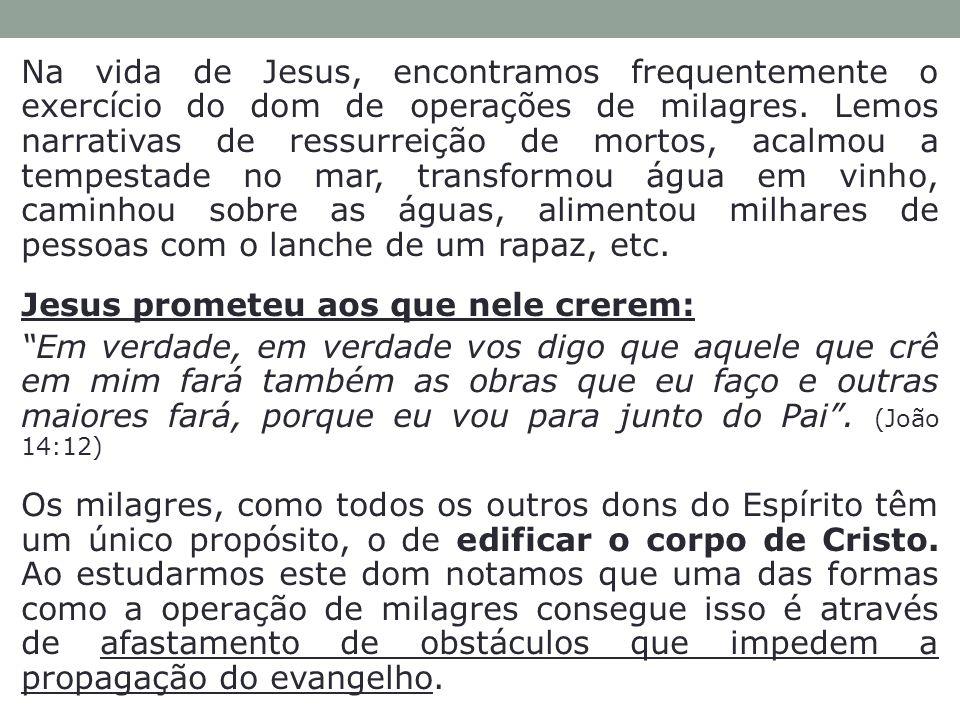Na vida de Jesus, encontramos frequentemente o exercício do dom de operações de milagres. Lemos narrativas de ressurreição de mortos, acalmou a tempes