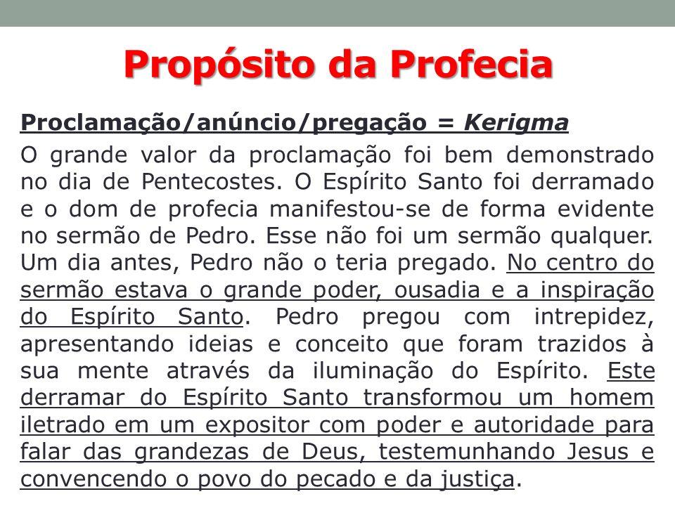 PropósitodaProfecia Propósito da Profecia Proclamação/anúncio/pregação = Kerigma O grande valor da proclamação foi bem demonstrado no dia de Pentecost