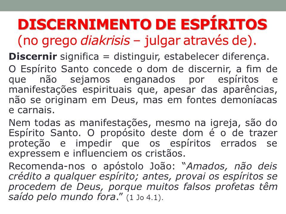 DISCERNIMENTO DE ESPÍRITOS DISCERNIMENTO DE ESPÍRITOS (no grego diakrisis – julgar através de). Discernir significa = distinguir, estabelecer diferenç