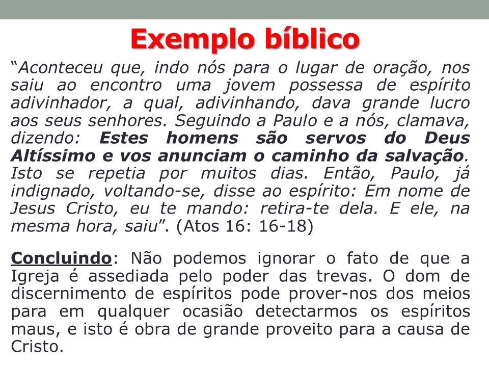 Exemplobíblico Exemplo bíblico Aconteceu que, indo nós para o lugar de oração, nos saiu ao encontro uma jovem possessa de espírito adivinhador, a qual