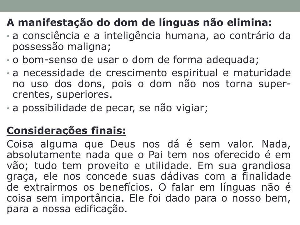 A manifestação do dom de línguas não elimina: a consciência e a inteligência humana, ao contrário da possessão maligna; o bom-senso de usar o dom de f