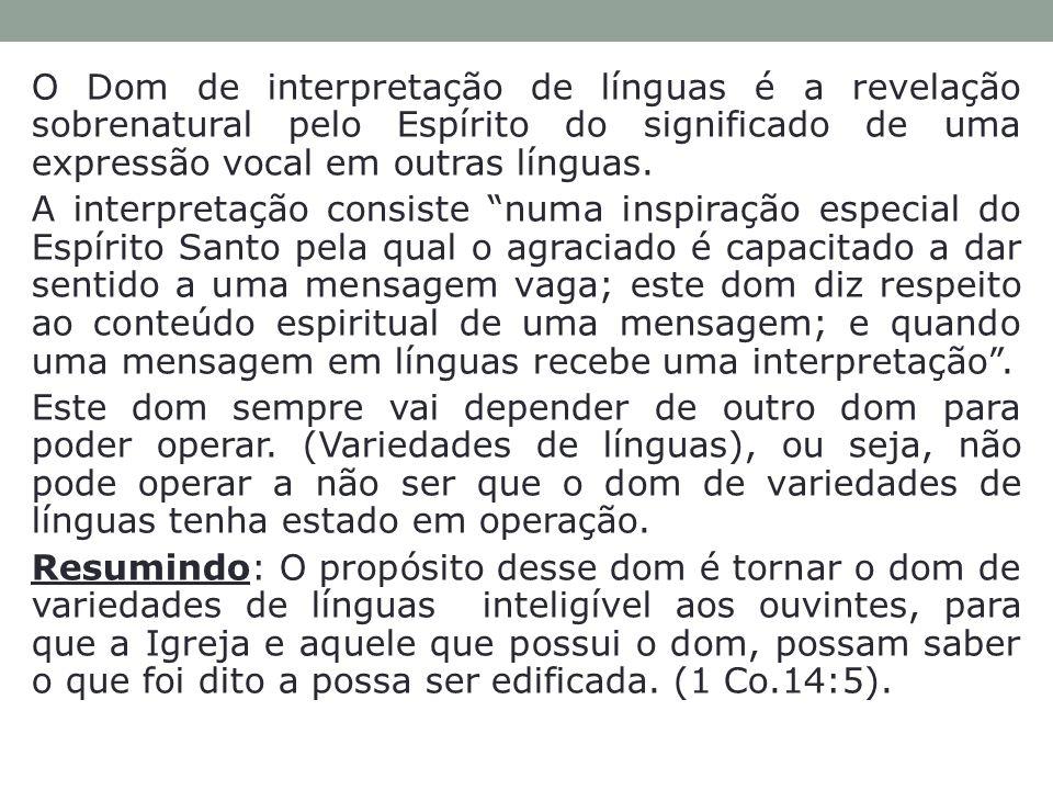 O Dom de interpretação de línguas é a revelação sobrenatural pelo Espírito do significado de uma expressão vocal em outras línguas. A interpretação co
