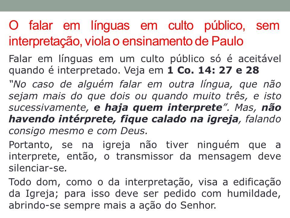 O falar em línguas em culto público, sem interpretação, viola o ensinamento de Paulo Falar em línguas em um culto público só é aceitável quando é inte