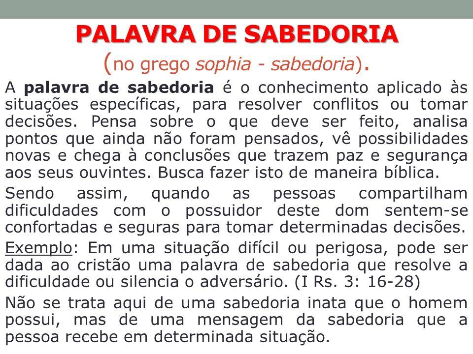 PALAVRA DE SABEDORIA PALAVRA DE SABEDORIA ( no grego sophia - sabedoria). A palavra de sabedoria é o conhecimento aplicado às situações específicas, p