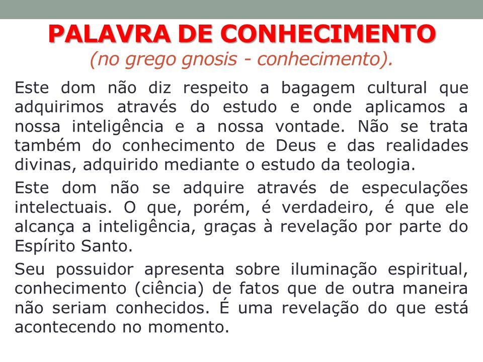 PALAVRA DE CONHECIMENTO PALAVRA DE CONHECIMENTO (no grego gnosis - conhecimento). Este dom não diz respeito a bagagem cultural que adquirimos através