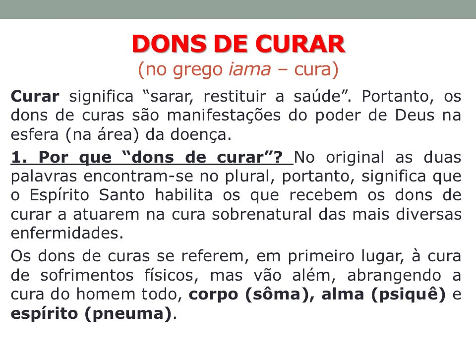 DONS DE CURAR DONS DE CURAR (no grego iama – cura) Curar significa sarar, restituir a saúde. Portanto, os dons de curas são manifestações do poder de