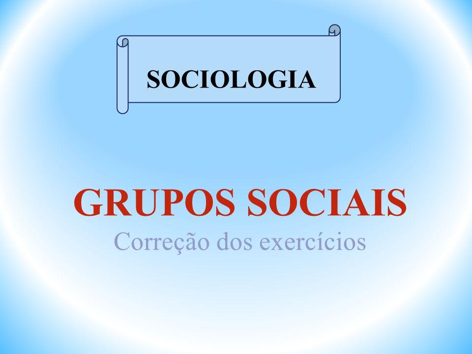 1 – O conceito de grupo vem da matemática, que o define como a reunião de elementos que têm pelo menos um aspecto em comum, chamado de Propriedade associativa.