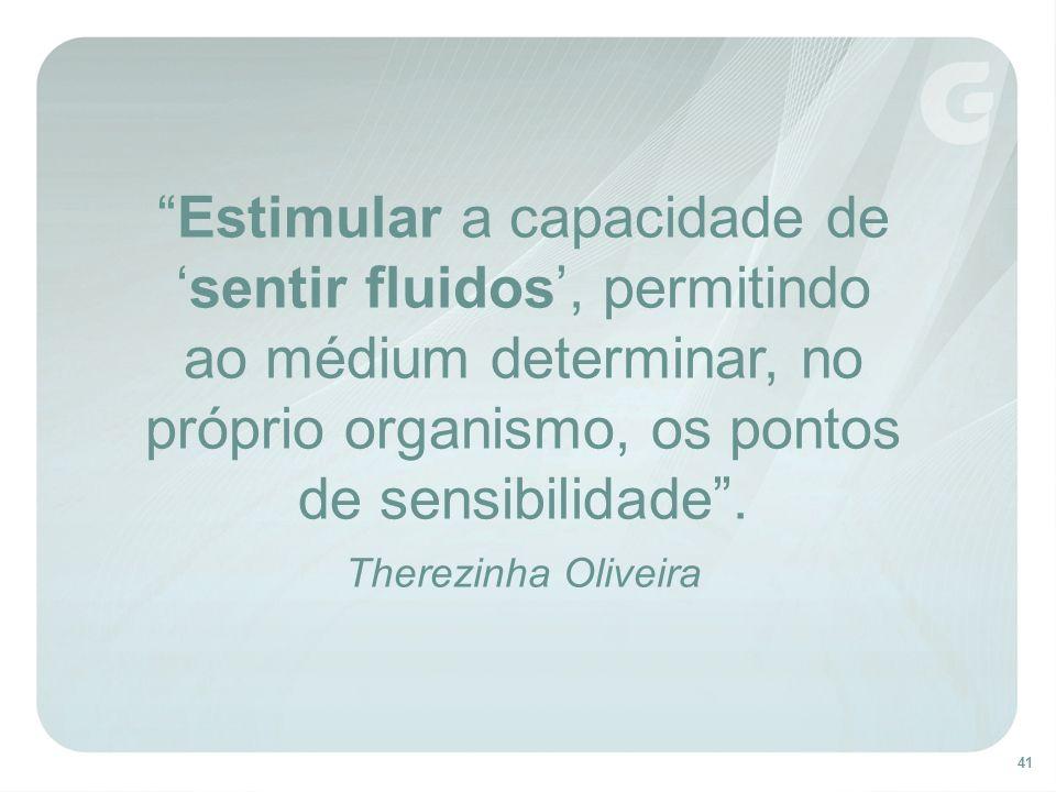 41 Estimular a capacidade de sentir fluidos, permitindo ao médium determinar, no próprio organismo, os pontos de sensibilidade. Therezinha Oliveira