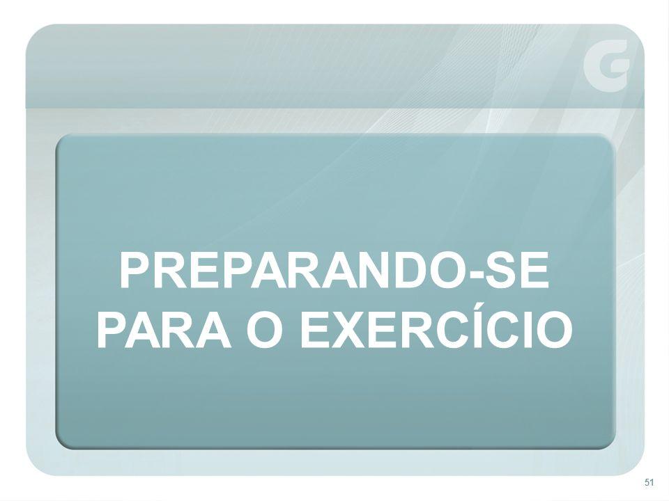 51 PREPARANDO-SE PARA O EXERCÍCIO