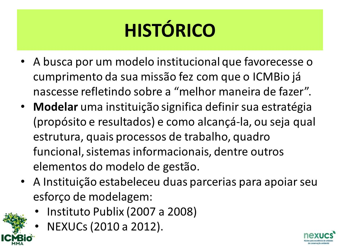 A busca por um modelo institucional que favorecesse o cumprimento da sua missão fez com que o ICMBio já nascesse refletindo sobre a melhor maneira de fazer.