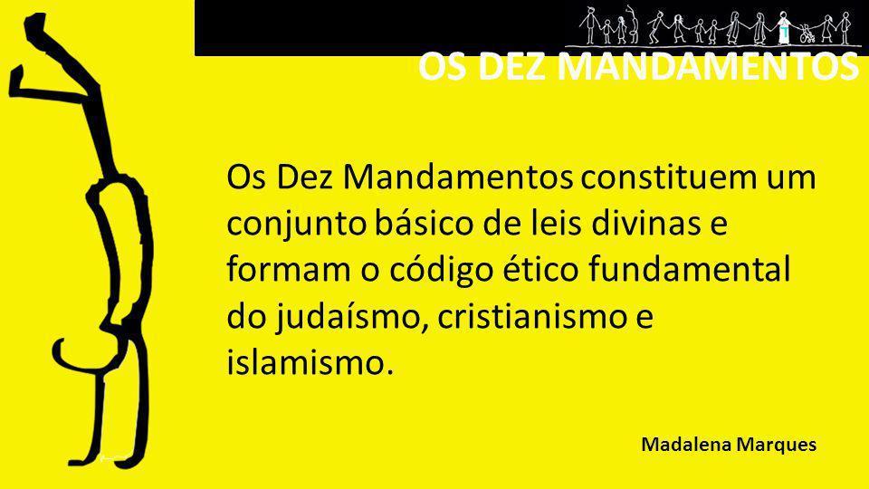 OS DEZ MANDAMENTOS Os Dez Mandamentos constituem um conjunto básico de leis divinas e formam o código ético fundamental do judaísmo, cristianismo e is