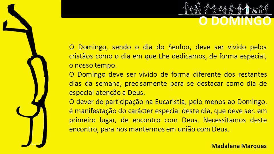 O DOMINGO O Domingo, sendo o dia do Senhor, deve ser vivido pelos cristãos como o dia em que Lhe dedicamos, de forma especial, o nosso tempo. O Doming