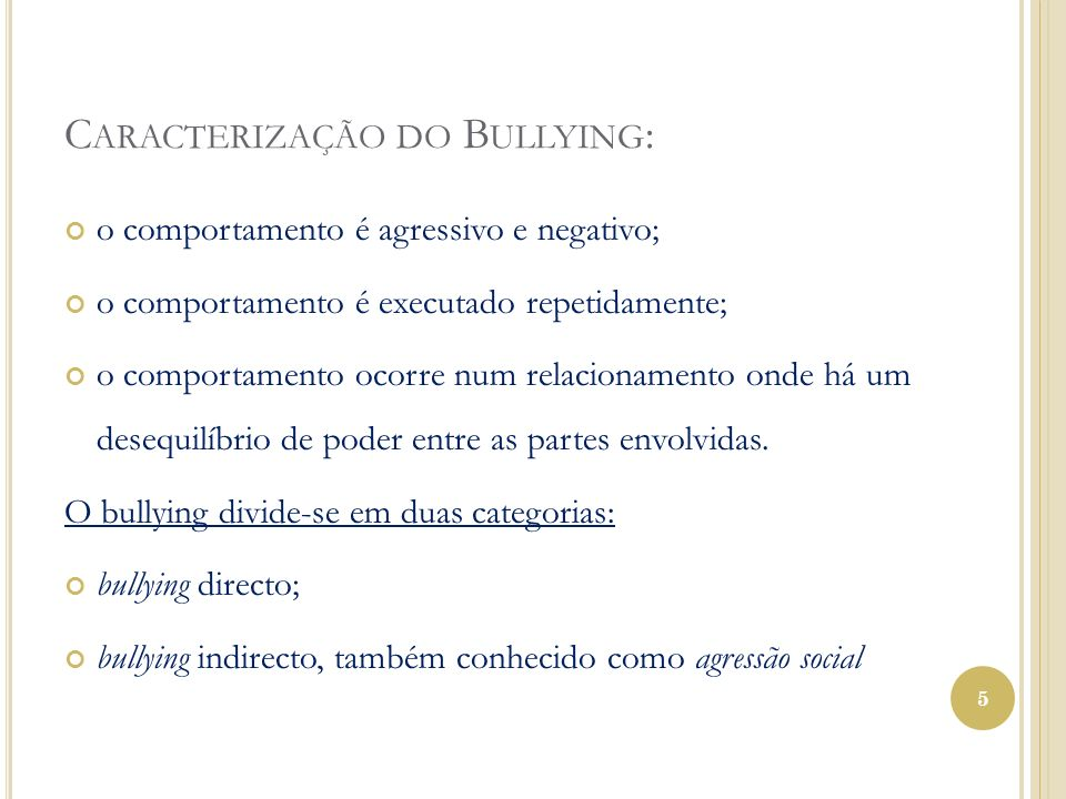 C ARACTERIZAÇÃO DO B ULLYING : o comportamento é agressivo e negativo; o comportamento é executado repetidamente; o comportamento ocorre num relaciona