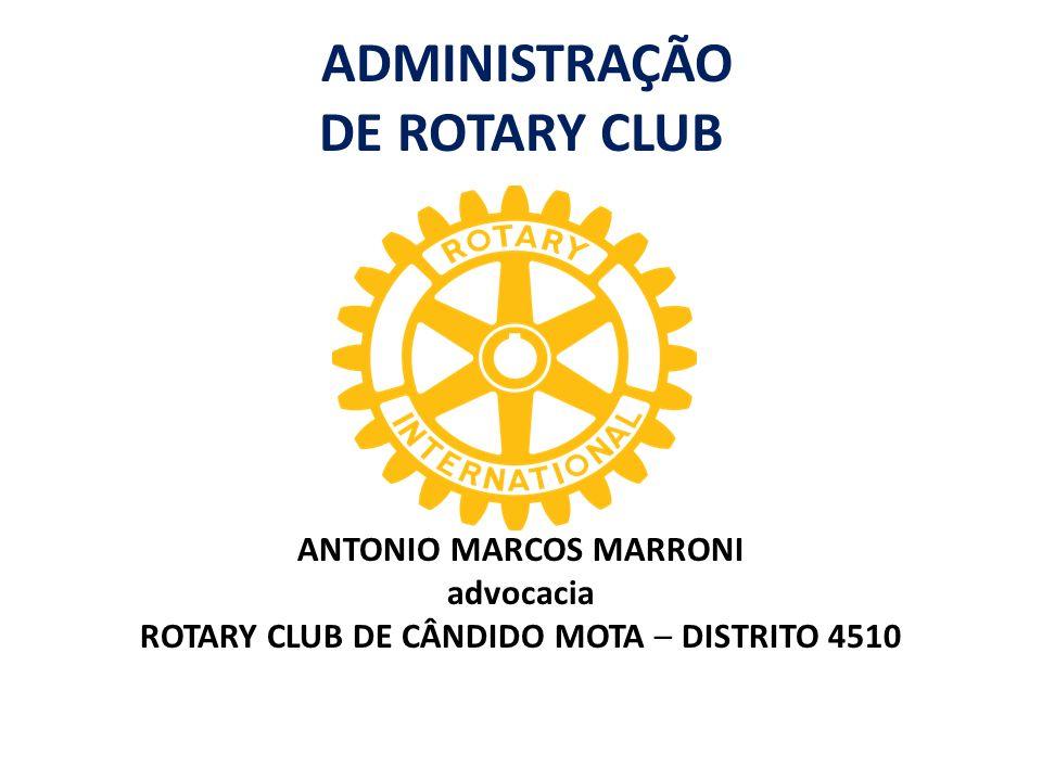 ADMINISTRAÇÃO DE ROTARY CLUB ANTONIO MARCOS MARRONI advocacia ROTARY CLUB DE CÂNDIDO MOTA – DISTRITO 4510