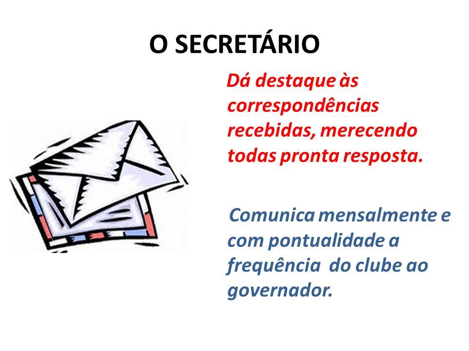 O SECRETÁRIO Dá destaque às correspondências recebidas, merecendo todas pronta resposta. Comunica mensalmente e com pontualidade a frequência do clube