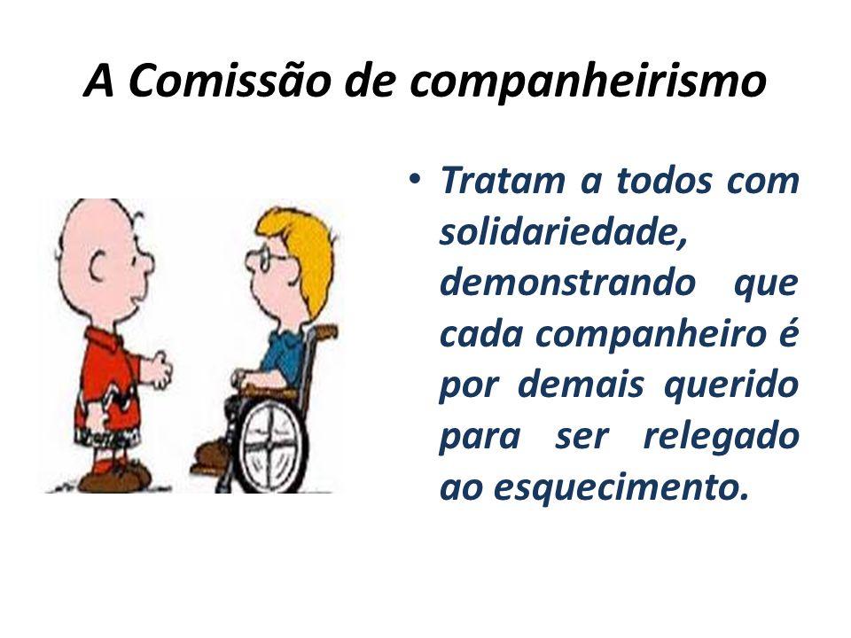 A Comissão de companheirismo Tratam a todos com solidariedade, demonstrando que cada companheiro é por demais querido para ser relegado ao esqueciment