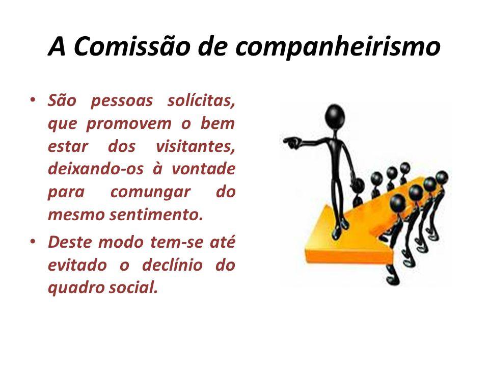 A Comissão de companheirismo São pessoas solícitas, que promovem o bem estar dos visitantes, deixando-os à vontade para comungar do mesmo sentimento.