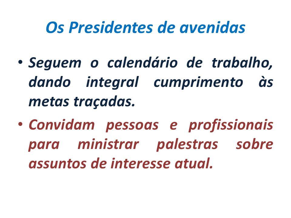 Os Presidentes de avenidas Seguem o calendário de trabalho, dando integral cumprimento às metas traçadas. Convidam pessoas e profissionais para minist