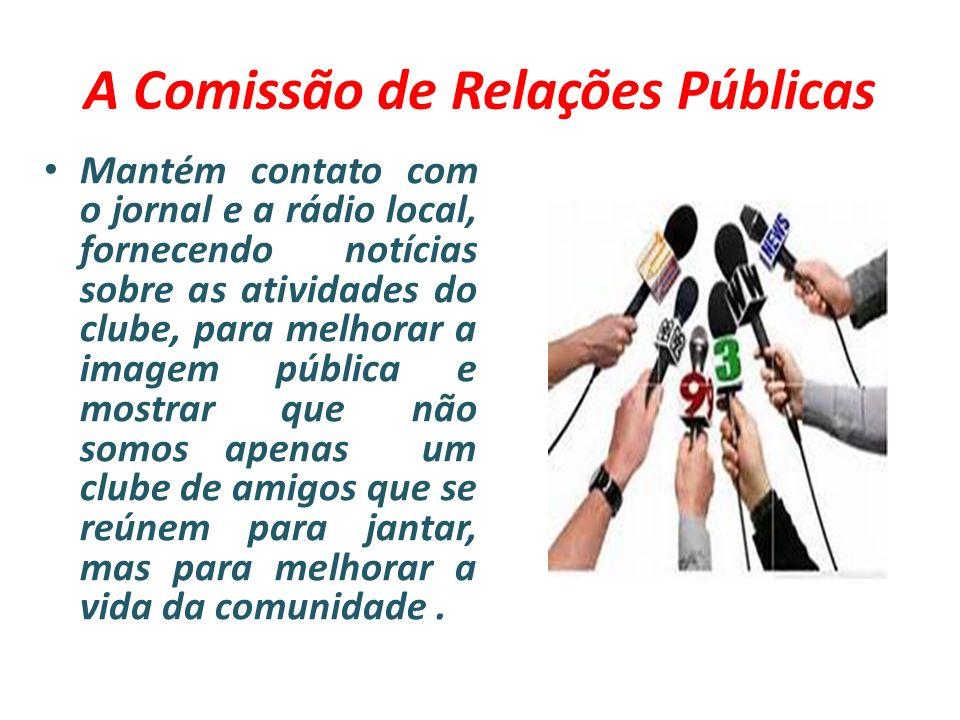 A Comissão de Relações Públicas Mantém contato com o jornal e a rádio local, fornecendo notícias sobre as atividades do clube, para melhorar a imagem