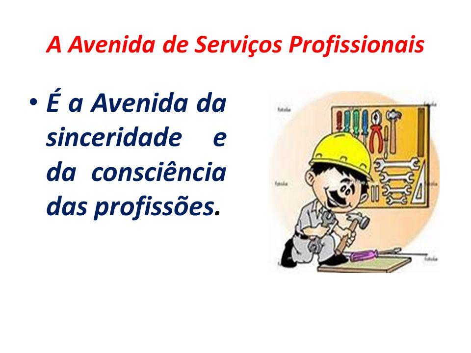 A Avenida de Serviços Profissionais É a Avenida da sinceridade e da consciência das profissões.