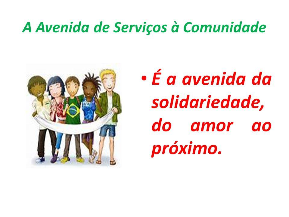 A Avenida de Serviços à Comunidade É a avenida da solidariedade, do amor ao próximo.