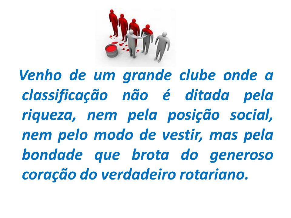 Venho de um grande clube onde a classificação não é ditada pela riqueza, nem pela posição social, nem pelo modo de vestir, mas pela bondade que brota