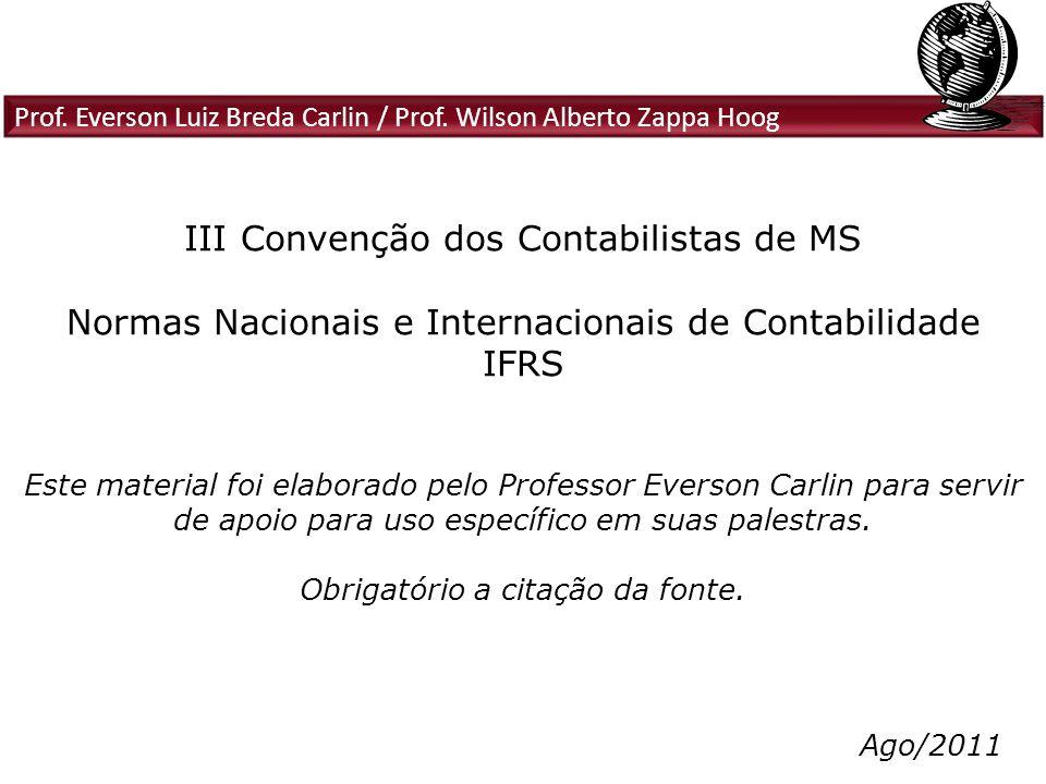 Prof. Everson Luiz Breda Carlin / Prof. Wilson Alberto Zappa Hoog III Convenção dos Contabilistas de MS Normas Nacionais e Internacionais de Contabili