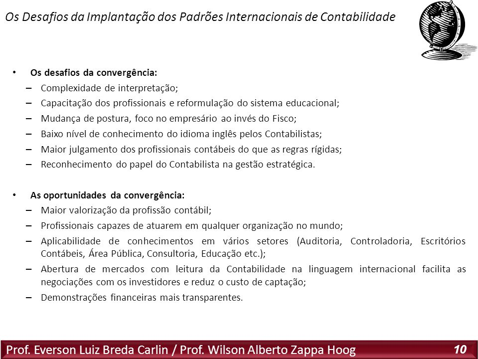 Prof. Everson Luiz Breda Carlin / Prof. Wilson Alberto Zappa Hoog 10 Os desafios da convergência: – Complexidade de interpretação; – Capacitação dos p