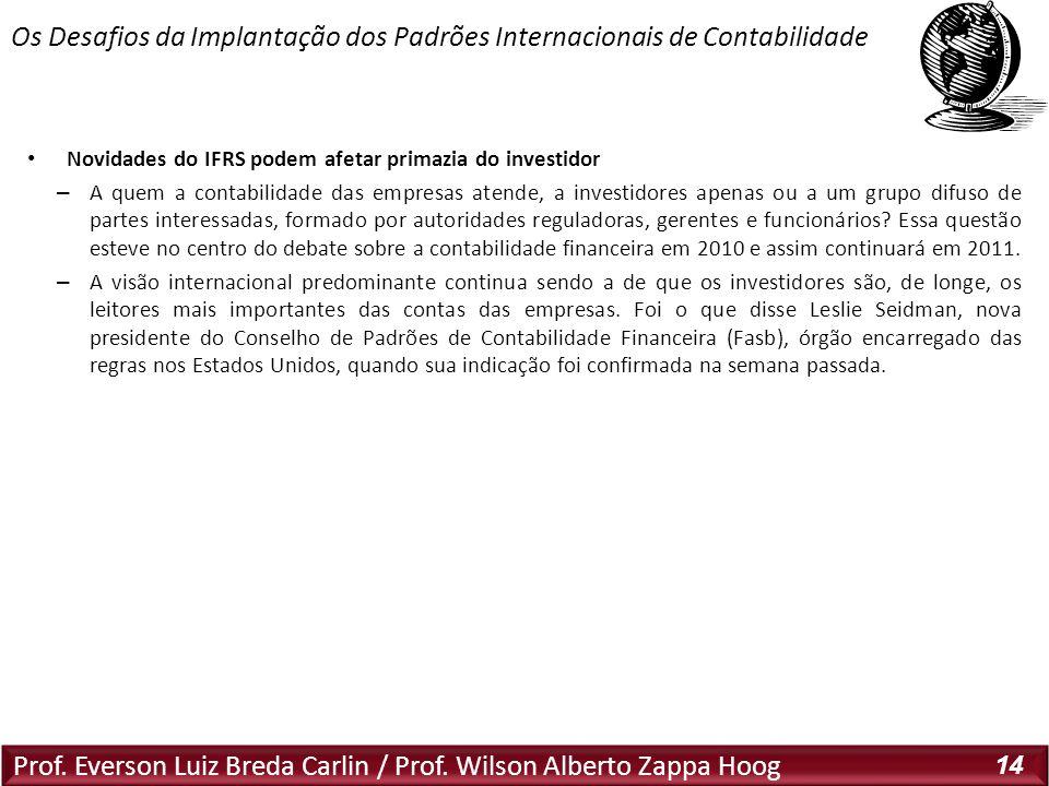 Prof. Everson Luiz Breda Carlin / Prof. Wilson Alberto Zappa Hoog 14 Novidades do IFRS podem afetar primazia do investidor – A quem a contabilidade da