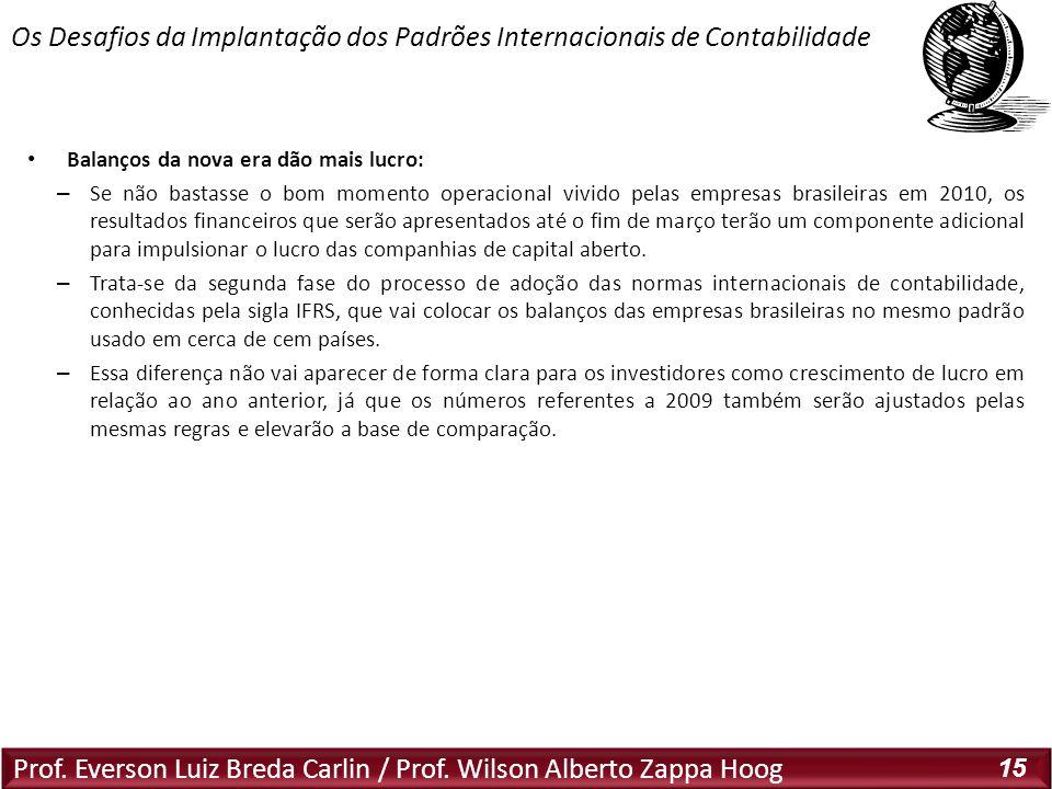 Prof. Everson Luiz Breda Carlin / Prof. Wilson Alberto Zappa Hoog 15 Balanços da nova era dão mais lucro: – Se não bastasse o bom momento operacional