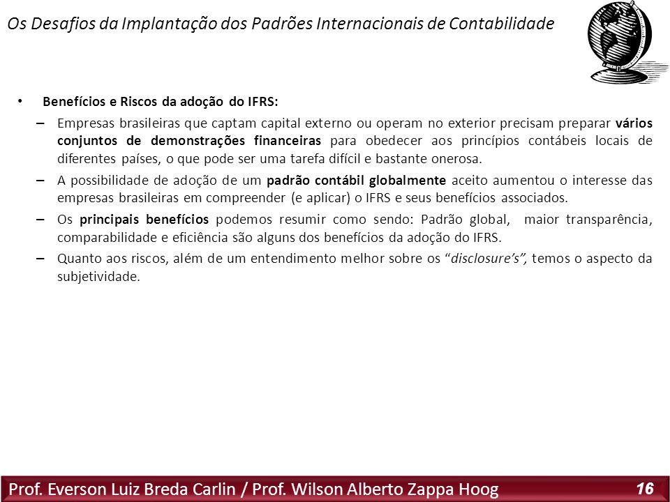 Prof. Everson Luiz Breda Carlin / Prof. Wilson Alberto Zappa Hoog 16 Benefícios e Riscos da adoção do IFRS: – Empresas brasileiras que captam capital
