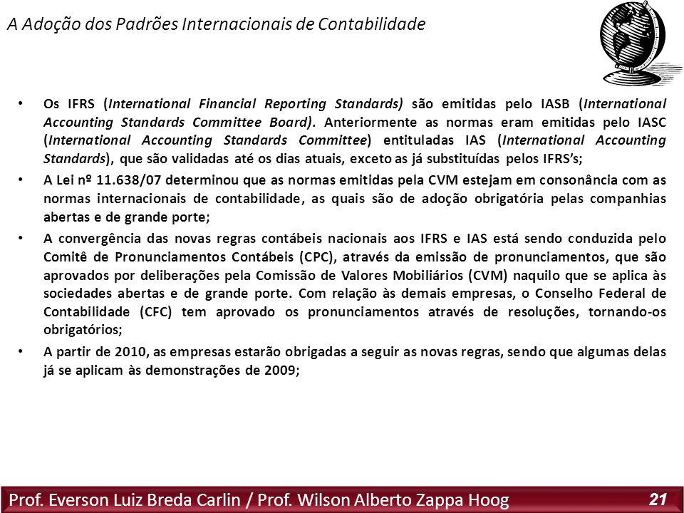 Prof. Everson Luiz Breda Carlin / Prof. Wilson Alberto Zappa Hoog 21 Os IFRS (International Financial Reporting Standards) são emitidas pelo IASB (Int