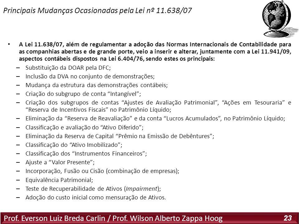 Prof. Everson Luiz Breda Carlin / Prof. Wilson Alberto Zappa Hoog 23 A Lei 11.638/07, além de regulamentar a adoção das Normas Internacionais de Conta
