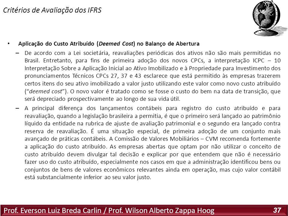 Prof. Everson Luiz Breda Carlin / Prof. Wilson Alberto Zappa Hoog 37 Aplicação do Custo Atribuído (Deemed Cost) no Balanço de Abertura – De acordo com