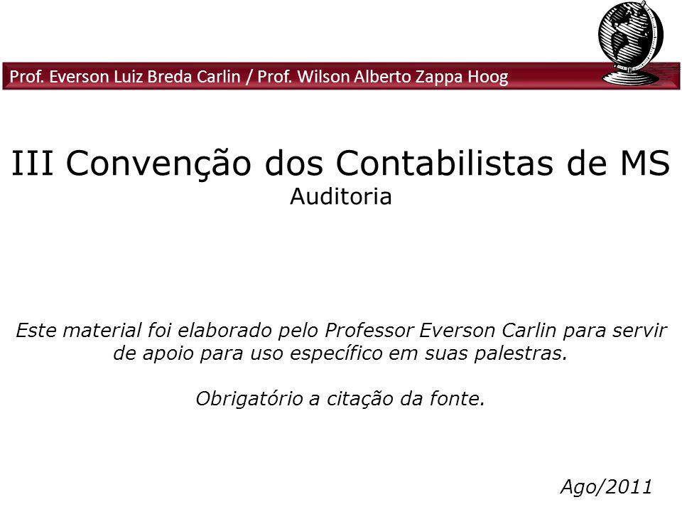 Prof. Everson Luiz Breda Carlin / Prof. Wilson Alberto Zappa Hoog III Convenção dos Contabilistas de MS Auditoria Este material foi elaborado pelo Pro
