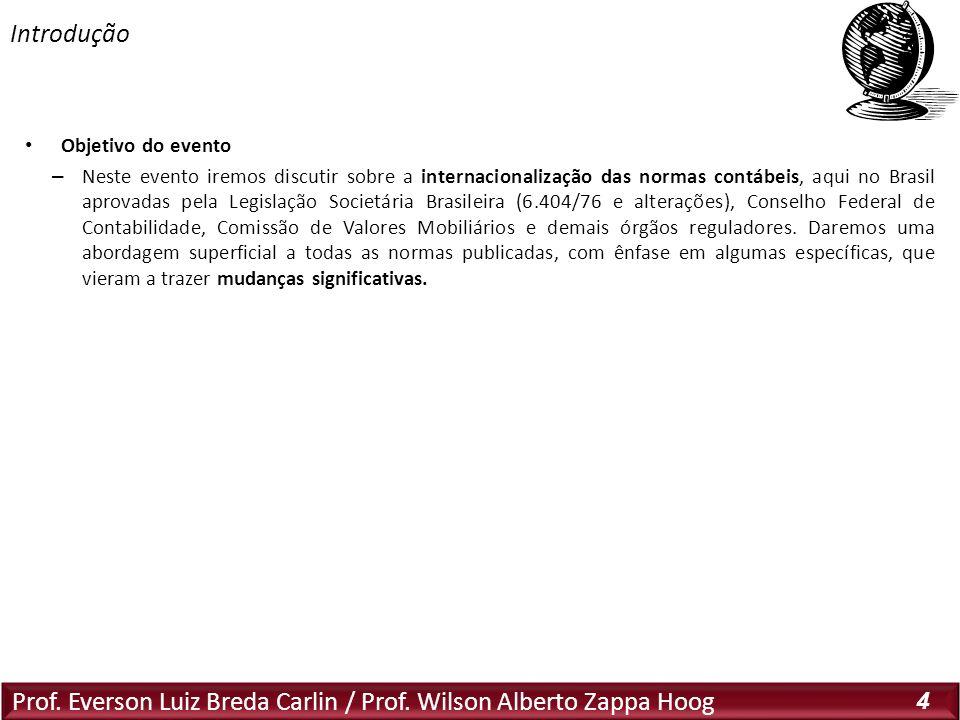 Prof. Everson Luiz Breda Carlin / Prof. Wilson Alberto Zappa Hoog 4 Objetivo do evento – Neste evento iremos discutir sobre a internacionalização das