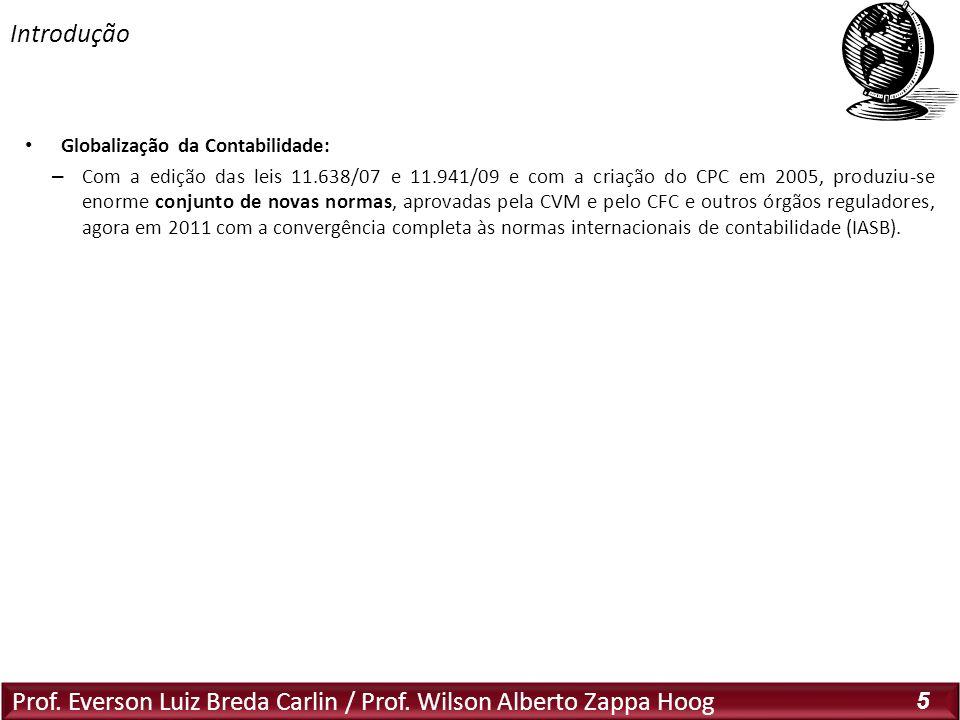 Prof. Everson Luiz Breda Carlin / Prof. Wilson Alberto Zappa Hoog 5 Globalização da Contabilidade: – Com a edição das leis 11.638/07 e 11.941/09 e com