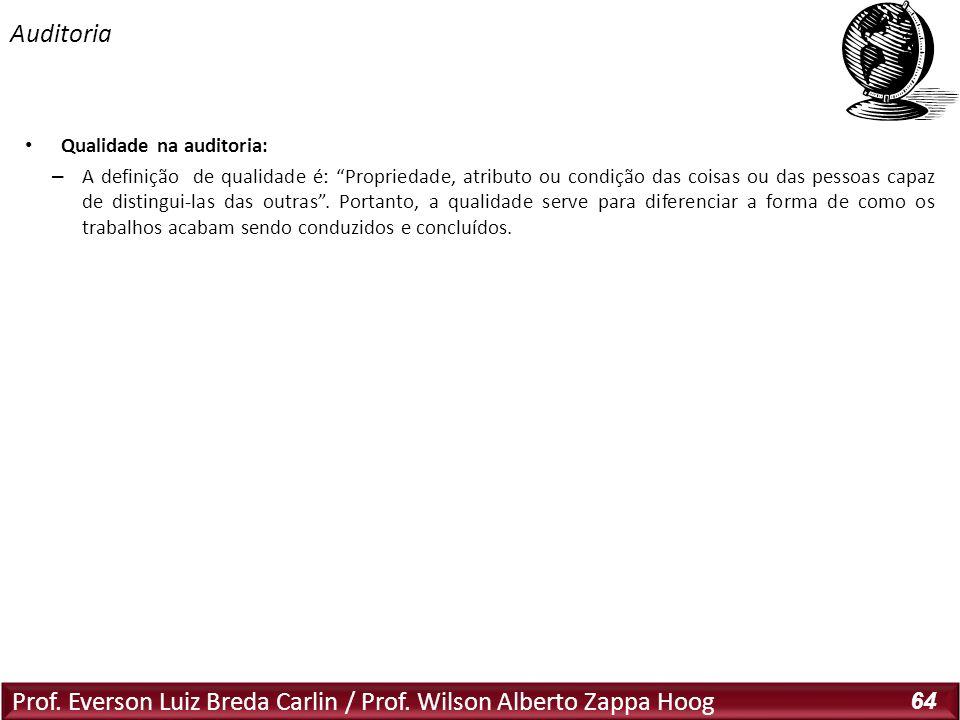 Prof. Everson Luiz Breda Carlin / Prof. Wilson Alberto Zappa Hoog 64 Qualidade na auditoria: – A definição de qualidade é: Propriedade, atributo ou co