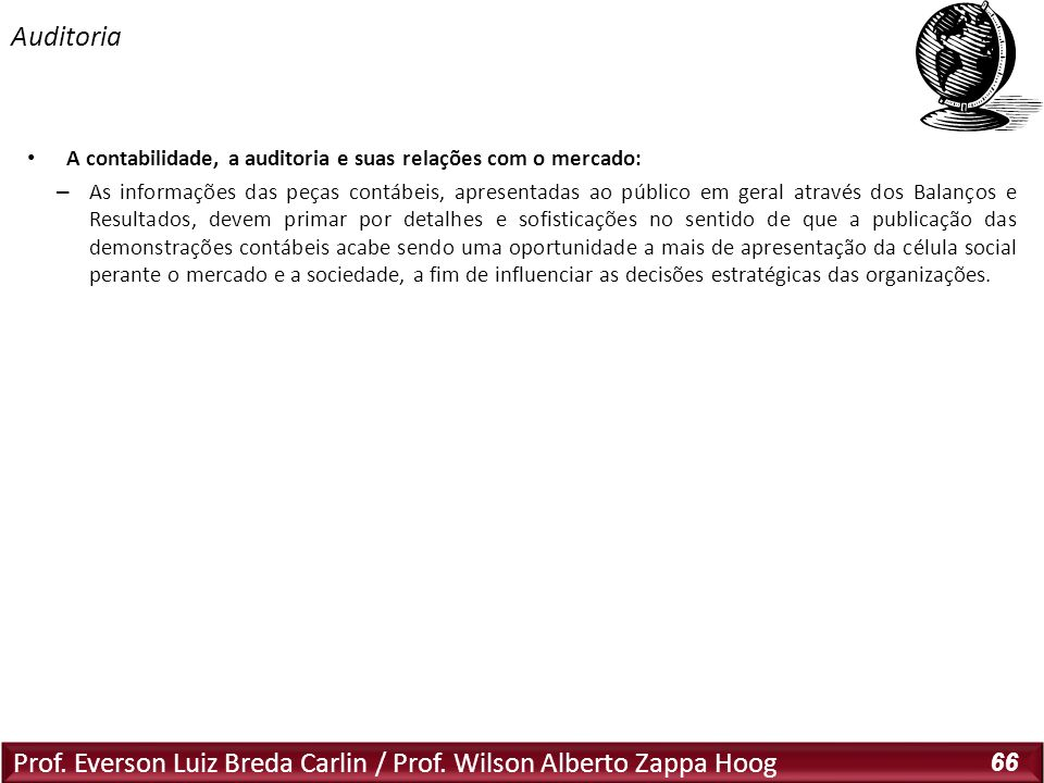 Prof. Everson Luiz Breda Carlin / Prof. Wilson Alberto Zappa Hoog 66 A contabilidade, a auditoria e suas relações com o mercado: – As informações das