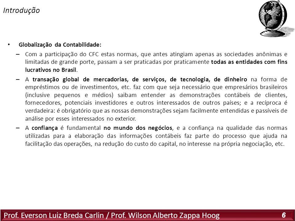 Prof. Everson Luiz Breda Carlin / Prof. Wilson Alberto Zappa Hoog 6 Globalização da Contabilidade: – Com a participação do CFC estas normas, que antes