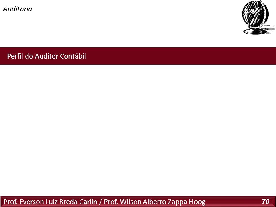 Auditoria Prof. Everson Luiz Breda Carlin / Prof. Wilson Alberto Zappa Hoog 70 Perfil do Auditor Contábil