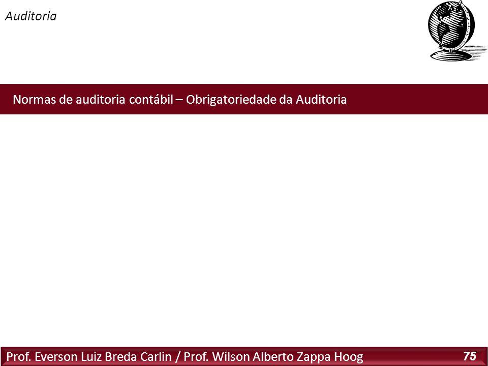 Auditoria Prof. Everson Luiz Breda Carlin / Prof. Wilson Alberto Zappa Hoog 75 Normas de auditoria contábil – Obrigatoriedade da Auditoria