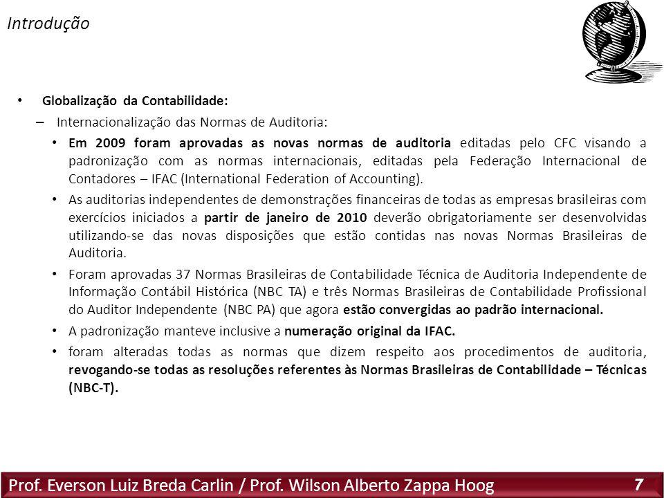 Prof. Everson Luiz Breda Carlin / Prof. Wilson Alberto Zappa Hoog 7 Globalização da Contabilidade: – Internacionalização das Normas de Auditoria: Em 2
