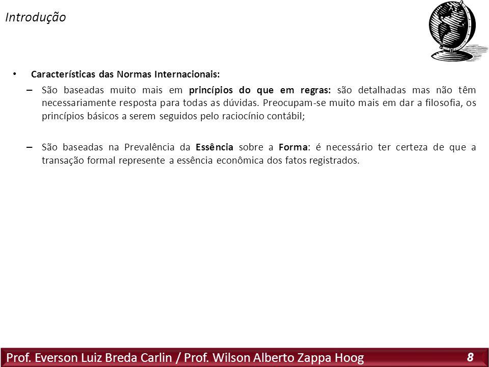 Prof. Everson Luiz Breda Carlin / Prof. Wilson Alberto Zappa Hoog 8 Características das Normas Internacionais: – São baseadas muito mais em princípios