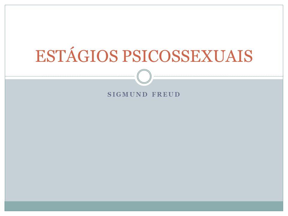 SIGMUND FREUD ESTÁGIOS PSICOSSEXUAIS