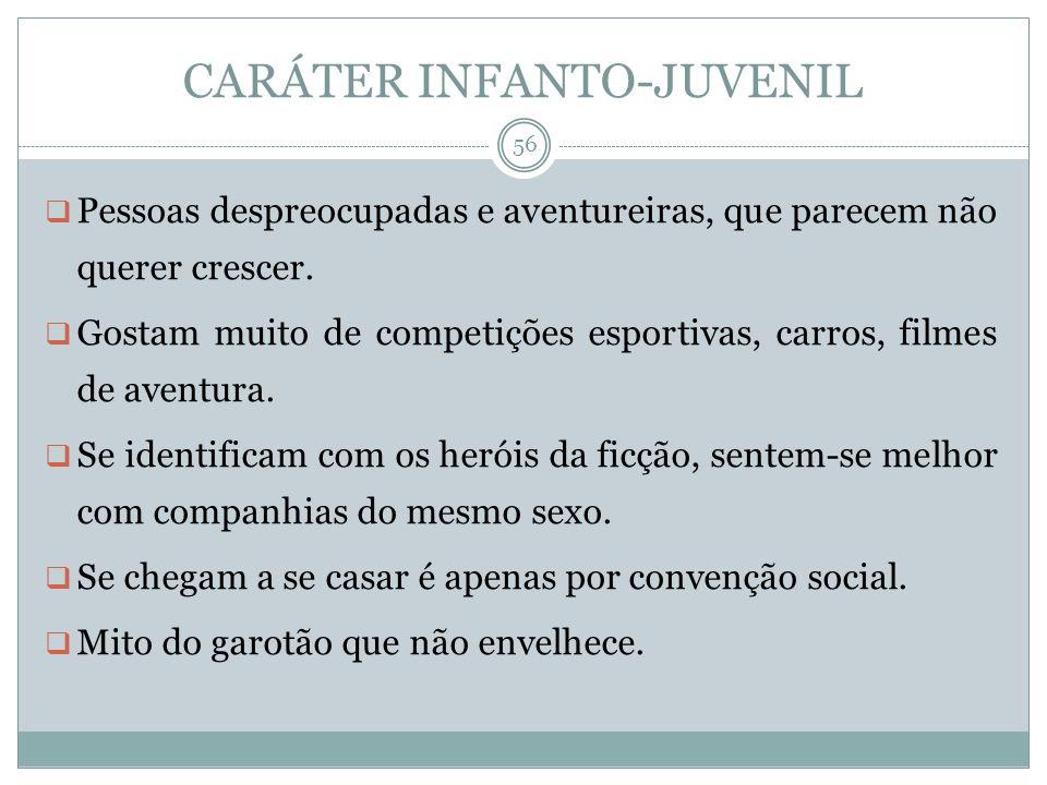 CARÁTER INFANTO-JUVENIL Pessoas despreocupadas e aventureiras, que parecem não querer crescer. Gostam muito de competições esportivas, carros, filmes