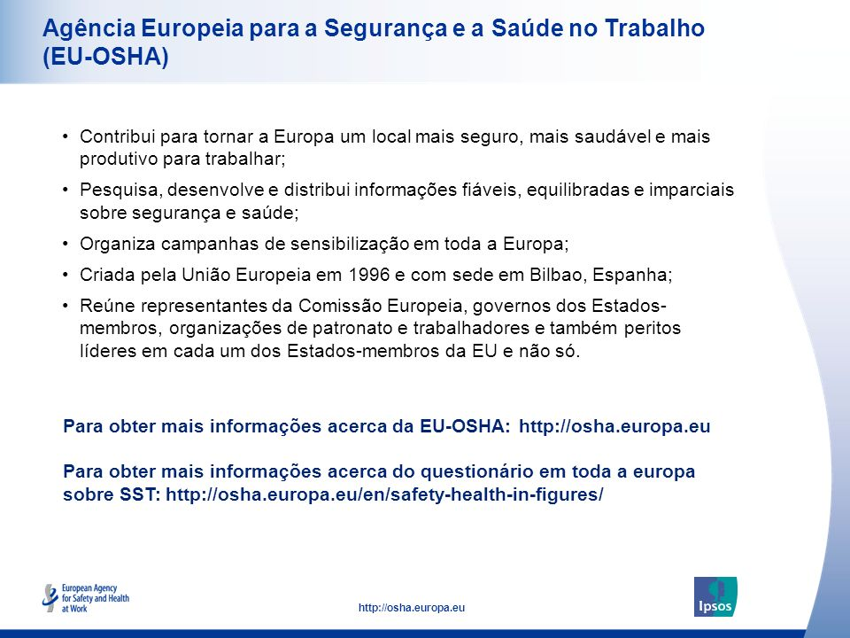 52 http://osha.europa.eu Agência Europeia para a Segurança e a Saúde no Trabalho (EU-OSHA) Contribui para tornar a Europa um local mais seguro, mais s