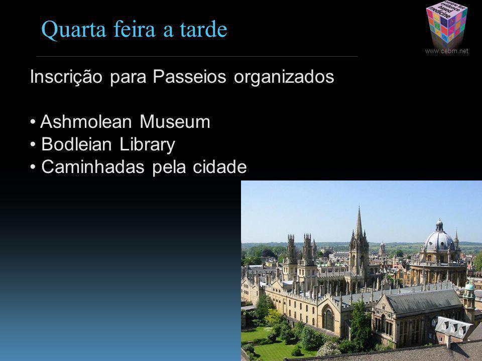 www.cebm.net Quarta feira a tarde Inscrição para Passeios organizados Ashmolean Museum Bodleian Library Caminhadas pela cidade