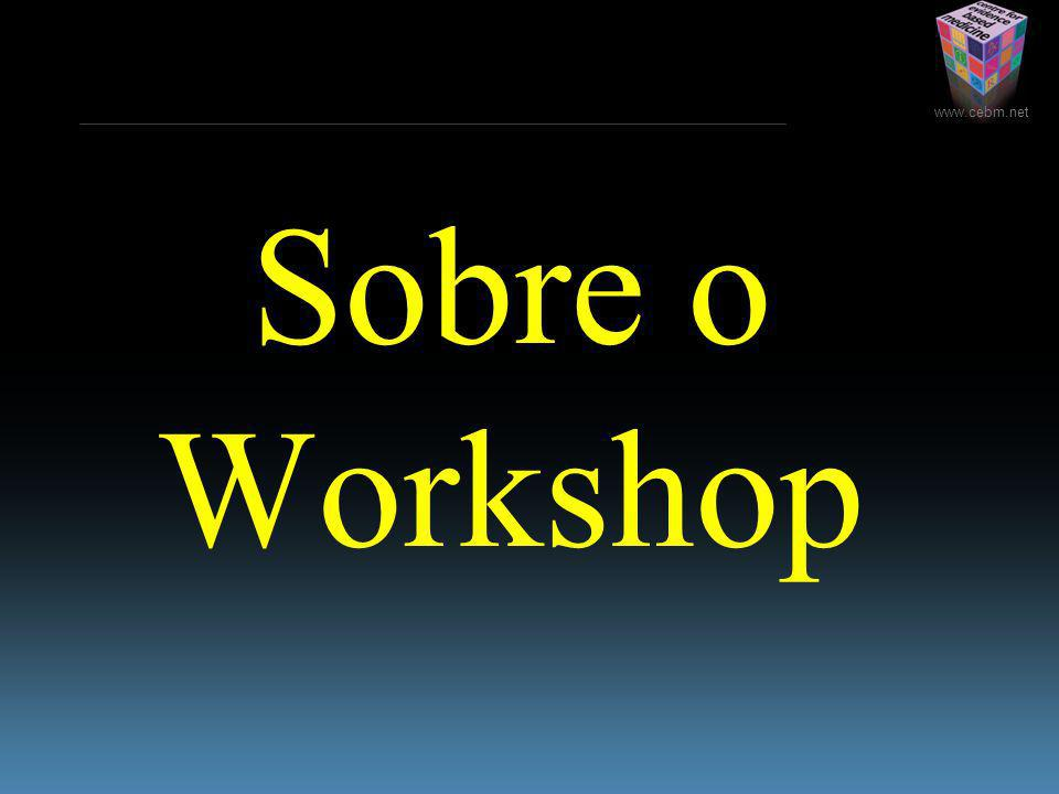 www.cebm.net Sobre o Workshop